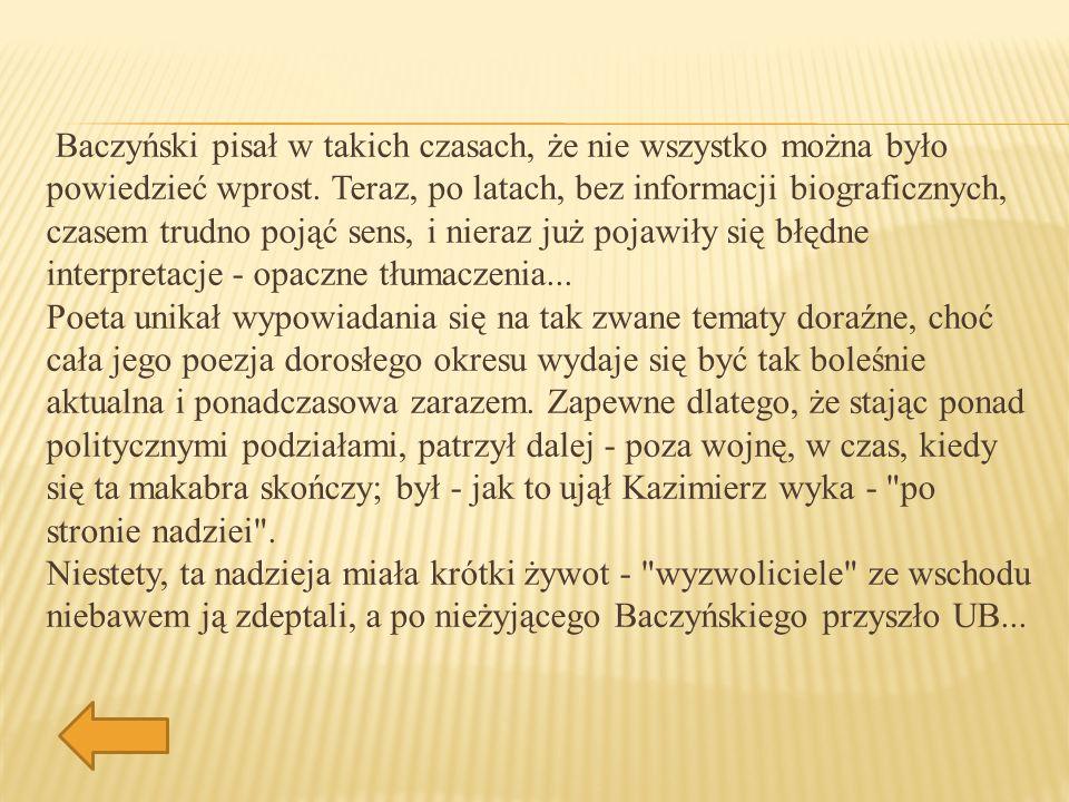 Baczyński pisał w takich czasach, że nie wszystko można było powiedzieć wprost. Teraz, po latach, bez informacji biograficznych, czasem trudno pojąć s