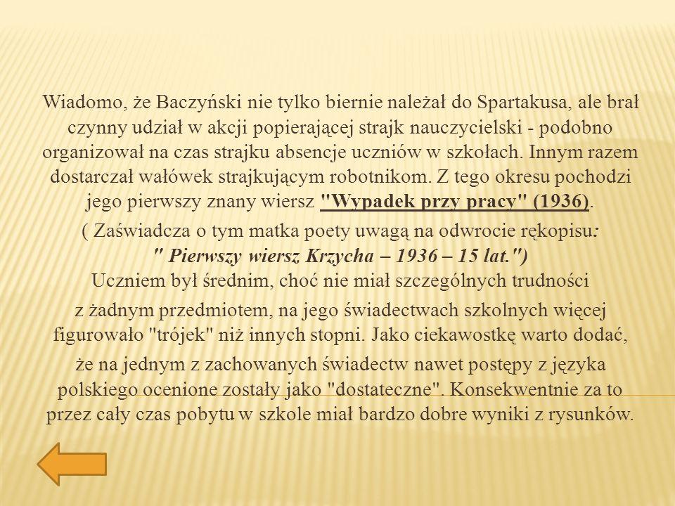 Wiadomo, że Baczyński nie tylko biernie należał do Spartakusa, ale brał czynny udział w akcji popierającej strajk nauczycielski - podobno organizował na czas strajku absencje uczniów w szkołach.