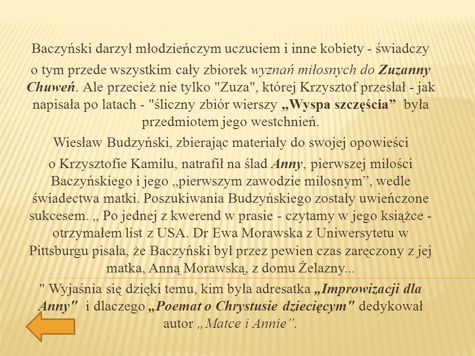 Baczyński darzył młodzieńczym uczuciem i inne kobiety - świadczy o tym przede wszystkim cały zbiorek wyznań miłosnych do Zuzanny Chuweń.