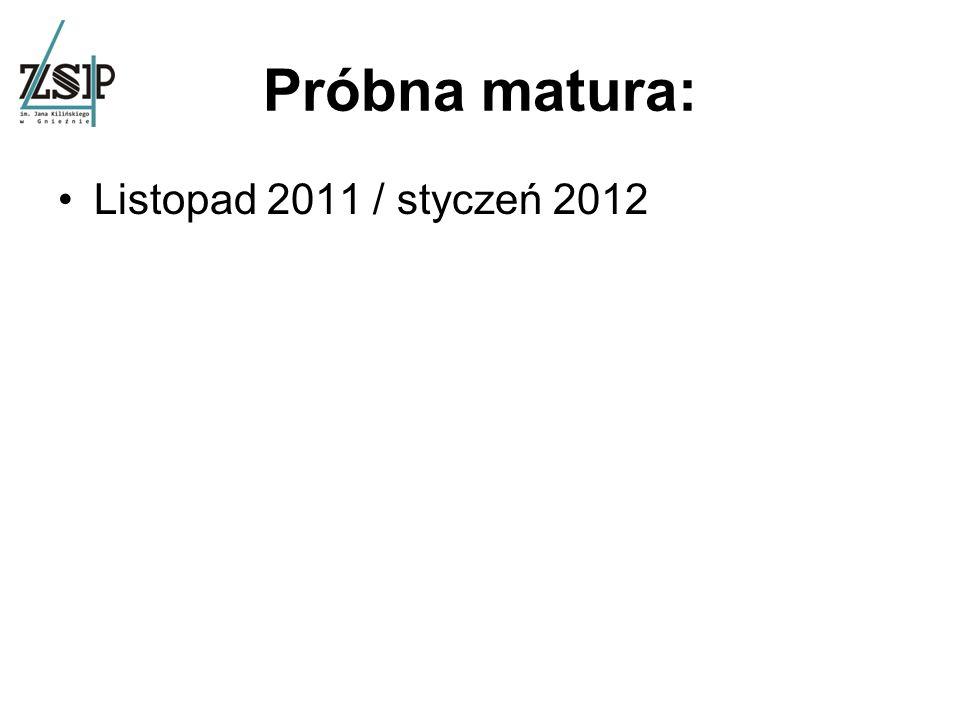 Próbna matura: Listopad 2011 / styczeń 2012