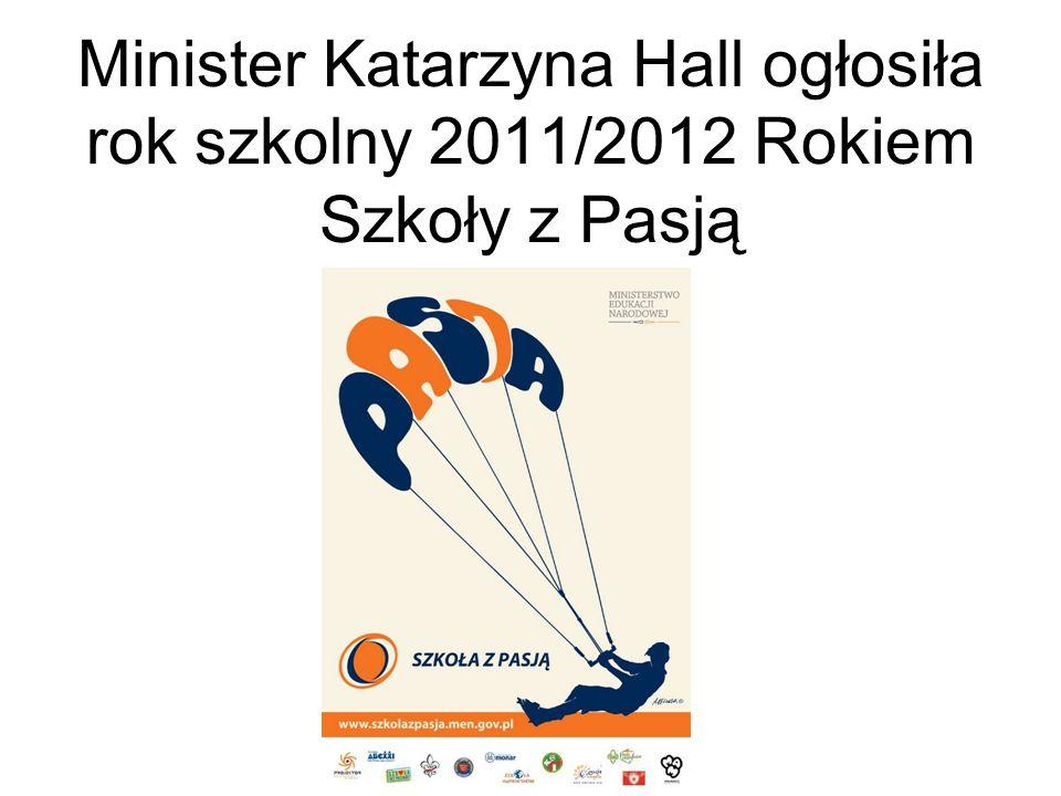 Minister Katarzyna Hall ogłosiła rok szkolny 2011/2012 Rokiem Szkoły z Pasją