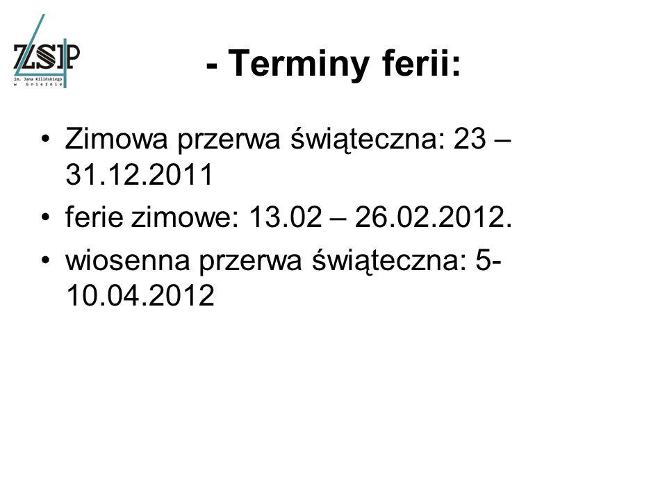 - Terminy ferii: Zimowa przerwa świąteczna: 23 – 31.12.2011 ferie zimowe: 13.02 – 26.02.2012.