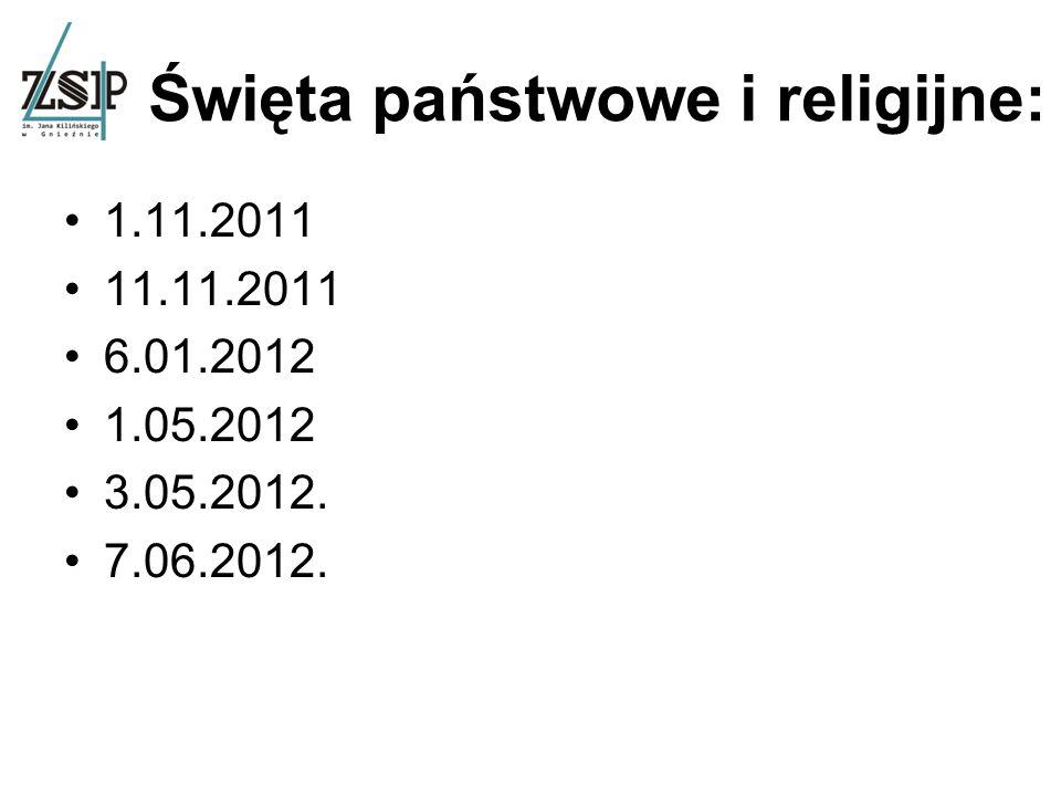 Święta państwowe i religijne: 1.11.2011 11.11.2011 6.01.2012 1.05.2012 3.05.2012. 7.06.2012.