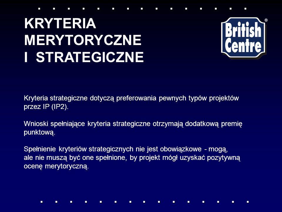 KRYTERIA MERYTORYCZNE I STRATEGICZNE Kryteria strategiczne dotyczą preferowania pewnych typów projektów przez IP (IP2).