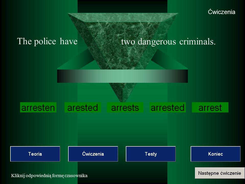 Kliknij odpowiednią formę czasownika The police have two dangerous criminals.