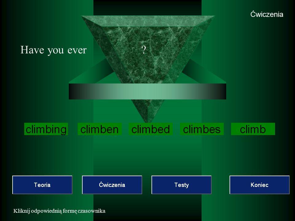 Ćwiczenia Kliknij odpowiednią formę czasownika Have you ever?