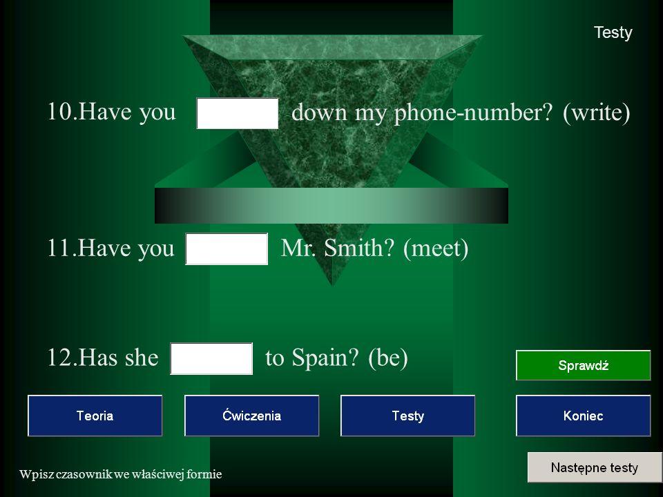 Wpisz czasownik we właściwej formie Testy 10.Have you down my phone-number.