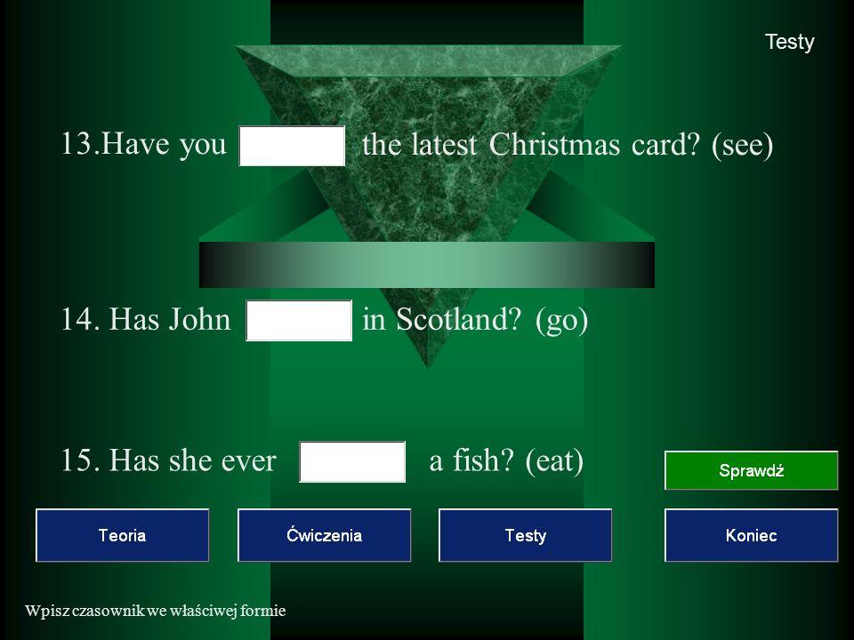 Wpisz czasownik we właściwej formie Testy 13.Have you the latest Christmas card.