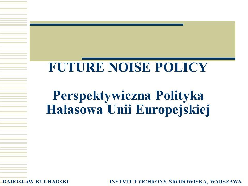 FUTURE NOISE POLICY geneza W latach 70 – 90 XX wieku polityka unijna w zakresie zwalczania hałasu ograniczyła się do opracowania ok.
