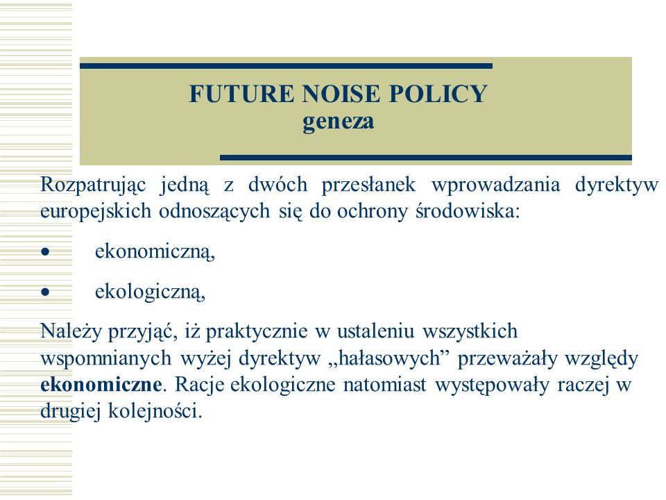 Artykuł 3 Definicje (cd 5) q) mapy akustyczne oznaczają przedstawienie, przy pomocy wskaźnika oceny hałasu, danych o istniejących lub przewidywanych stanach hałasu, wskazujących na przekroczenie jakiejkolwiek odpowiedniej, obowiązującego poziomu dopuszczalnego hałasu, liczby ludzi narażonych na hałas na danym obszarze, lub liczby lokali mieszkalnych narażonych na hałas na określonym poziomie na danym obszarze; r) strategiczna mapa akustyczna oznacza mapę opracowaną dla ogólnej oceny narażenia na hałas pochodzący z różnych źródeł na danym obszarze lub dla hałasu prognozowanego dla danego obszaru;