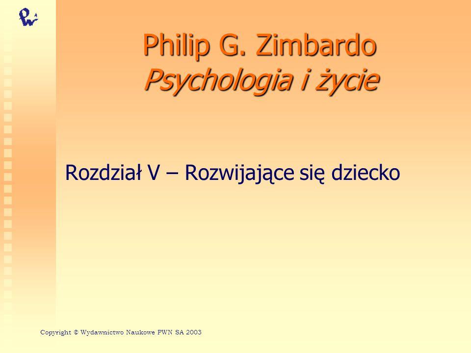 Philip G. Zimbardo Psychologia i życie Rozdział V – Rozwijające się dziecko Copyright © Wydawnictwo Naukowe PWN SA 2003