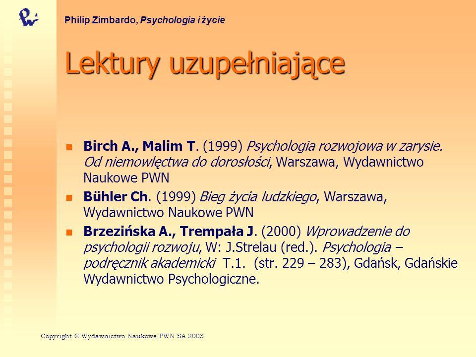 Lektury uzupełniające Birch A., Malim T. (1999) Psychologia rozwojowa w zarysie. Od niemowlęctwa do dorosłości, Warszawa, Wydawnictwo Naukowe PWN Bühl