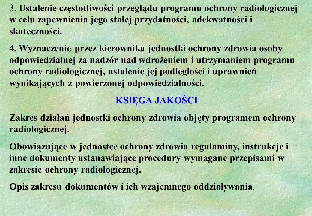 3. Ustalenie częstotliwości przeglądu programu ochrony radiologicznej w celu zapewnienia jego stałej przydatności, adekwatności i skuteczności. 4. Wyz