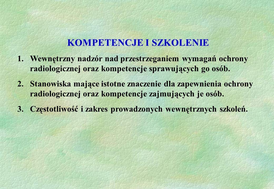 KOMPETENCJE I SZKOLENIE 1.Wewnętrzny nadzór nad przestrzeganiem wymagań ochrony radiologicznej oraz kompetencje sprawujących go osób. 2.Stanowiska maj