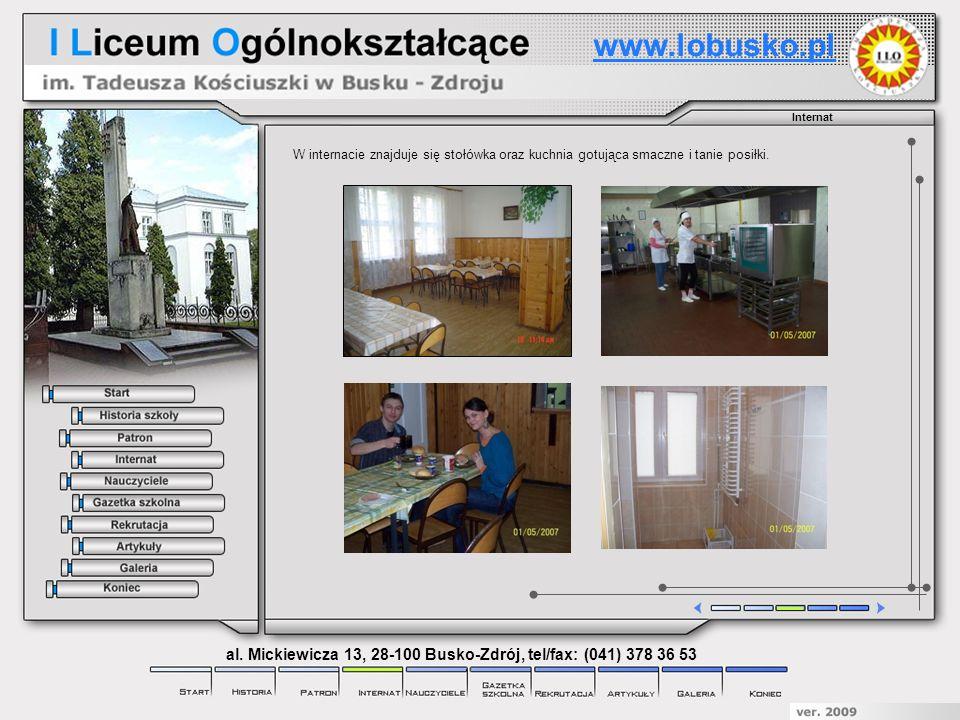 Internat W internacie znajduje się stołówka oraz kuchnia gotująca smaczne i tanie posiłki. www.lobusko.pl al. Mickiewicza 13, 28-100 Busko-Zdrój, tel/