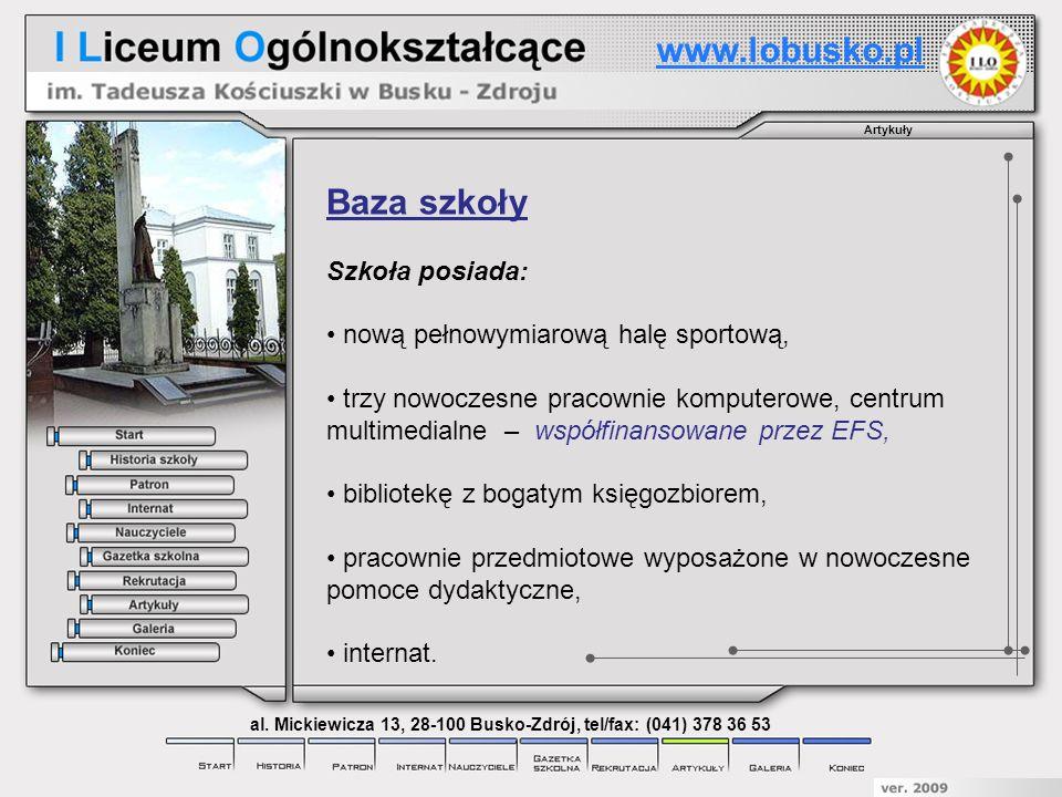Artykuły www.lobusko.pl al. Mickiewicza 13, 28-100 Busko-Zdrój, tel/fax: (041) 378 36 53 Baza szkoły Szkoła posiada: nową pełnowymiarową halę sportową