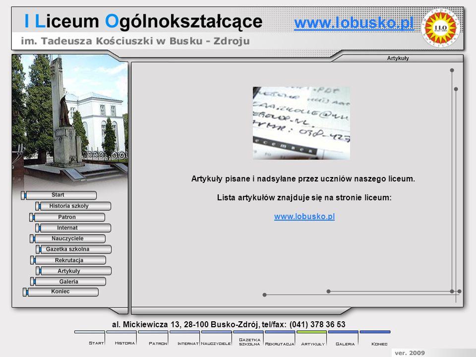 Artykuły Artykuły pisane i nadsyłane przez uczniów naszego liceum. Lista artykułów znajduje się na stronie liceum: www.lobusko.pl al. Mickiewicza 13,