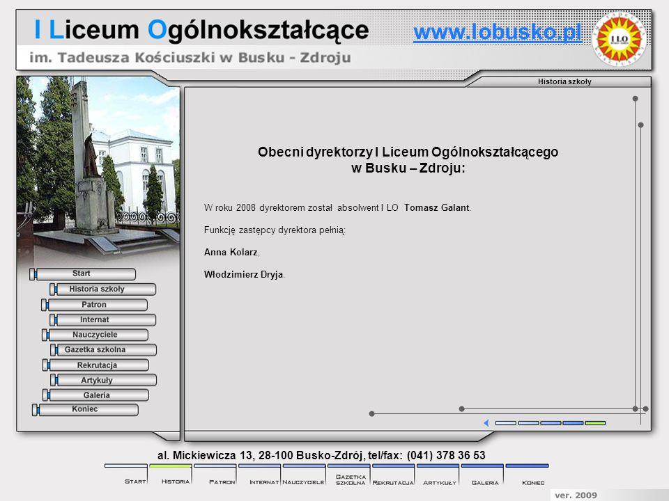 Obecni dyrektorzy I Liceum Ogólnokształcącego w Busku – Zdroju: W roku 2008 dyrektorem został absolwent I LO Tomasz Galant. Funkcję zastępcy dyrektora