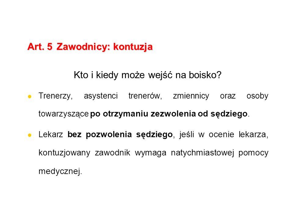 Art.5Zawodnicy: kontuzja Kto i kiedy może wejść na boisko.