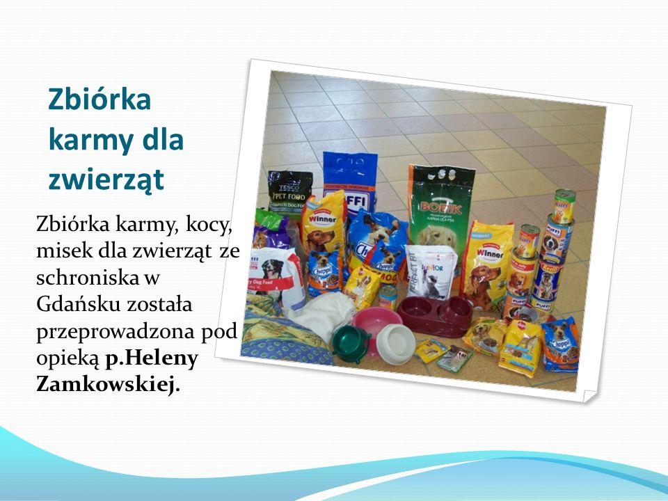 Zbiórka karmy dla zwierząt Zbiórka karmy, kocy, misek dla zwierząt ze schroniska w Gdańsku została przeprowadzona pod opieką p.Heleny Zamkowskiej.