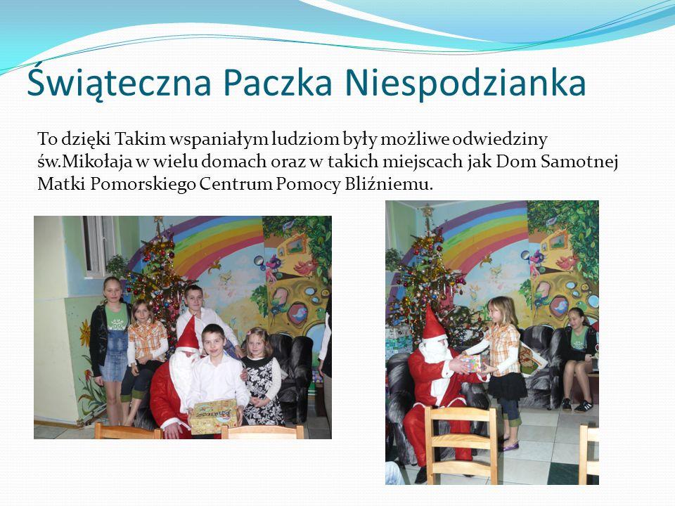 Świąteczna Paczka Niespodzianka To dzięki Takim wspaniałym ludziom były możliwe odwiedziny św.Mikołaja w wielu domach oraz w takich miejscach jak Dom
