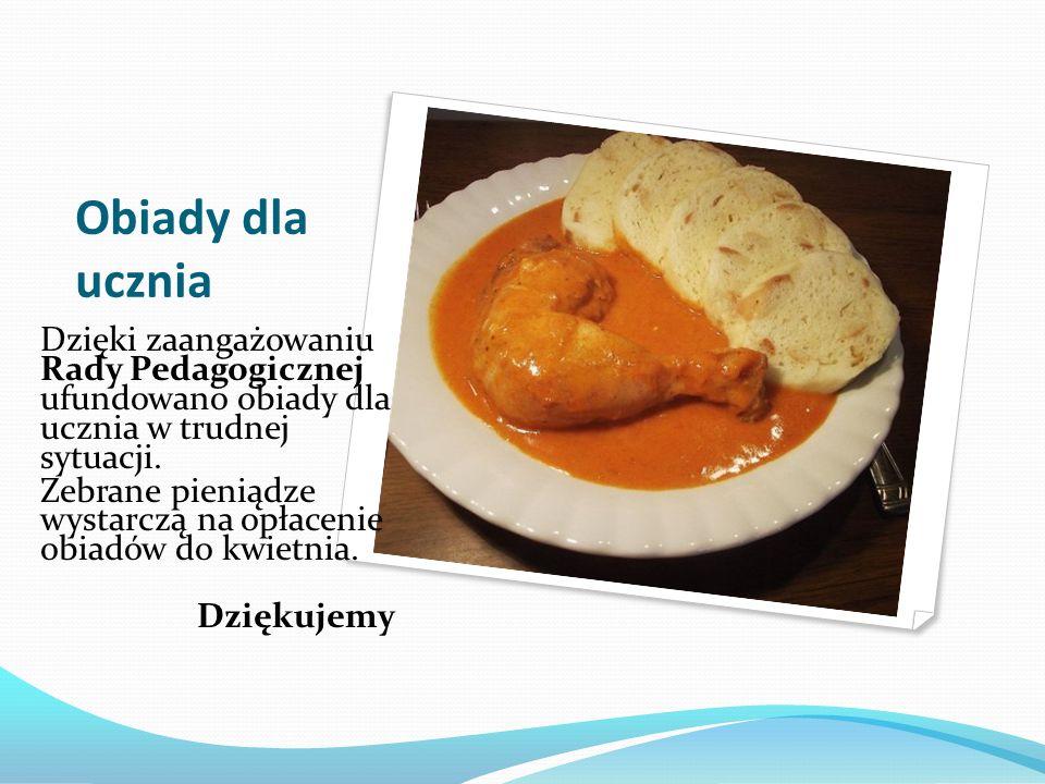 Obiady dla ucznia Dzięki zaangażowaniu Rady Pedagogicznej ufundowano obiady dla ucznia w trudnej sytuacji. Zebrane pieniądze wystarczą na opłacenie ob