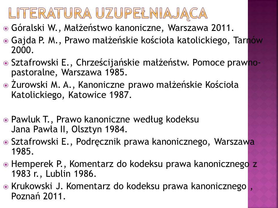 Góralski W., Małżeństwo kanoniczne, Warszawa 2011. Gajda P. M., Prawo małżeńskie kościoła katolickiego, Tarnów 2000. Sztafrowski E., Chrześcijańskie m