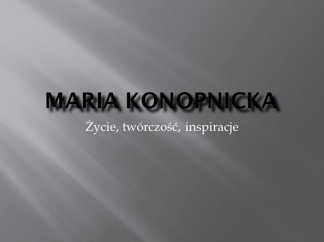 Inspiracje Marii Inspirację do pracy literackiej Maria czerpała początkowo z doświadczeń Prusa i Orzeszkowej.