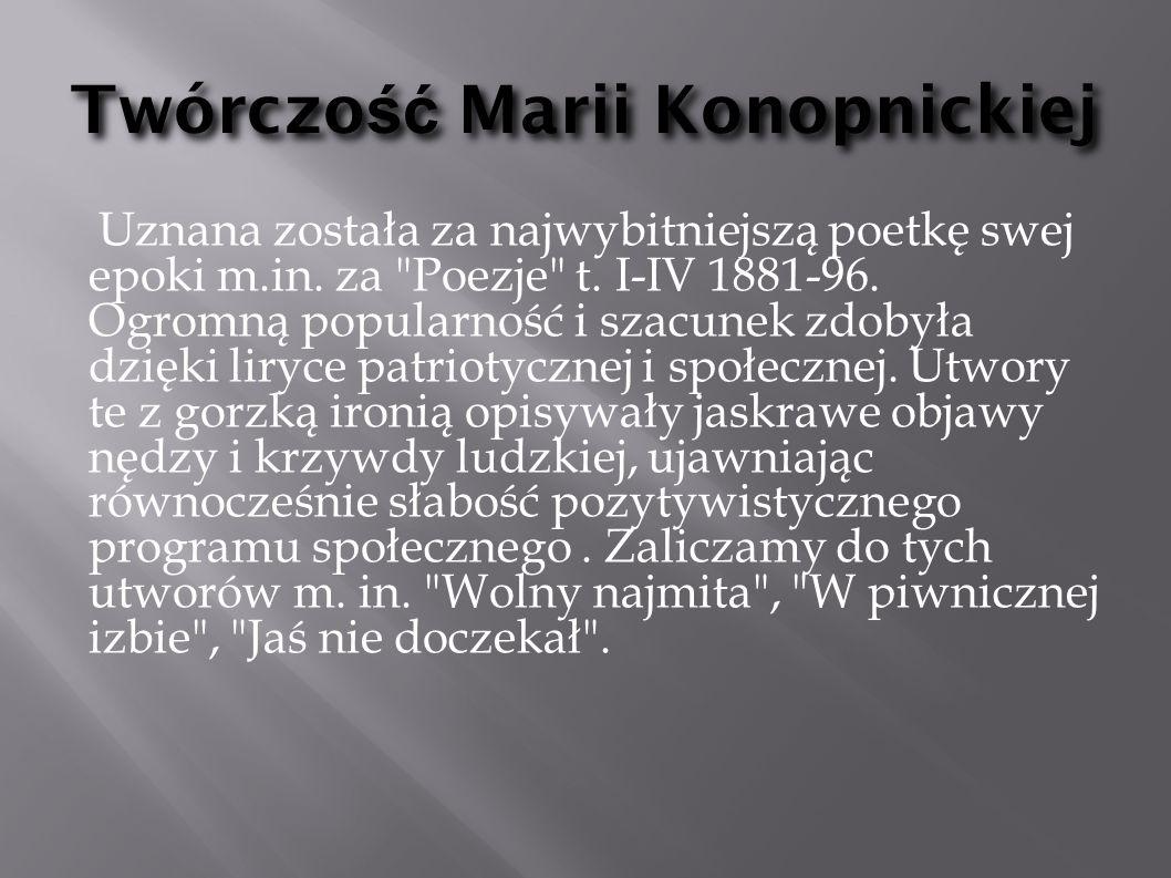 Najwi ę ksze osi ą gni ę cie literackie Marii Największym osiągnięciem poetyckim Konopnickiej były liryki o tematyce wiejskiej i ludowej.