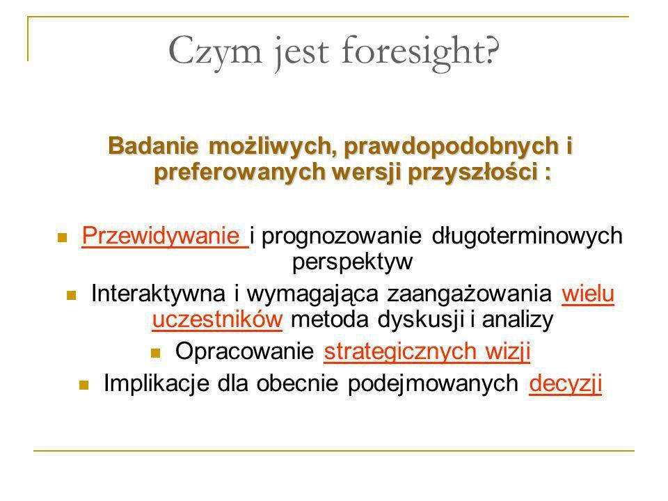 Czym jest foresight? Badanie możliwych, prawdopodobnych i preferowanych wersji przyszłości : Przewidywanie i prognozowanie długoterminowych perspektyw