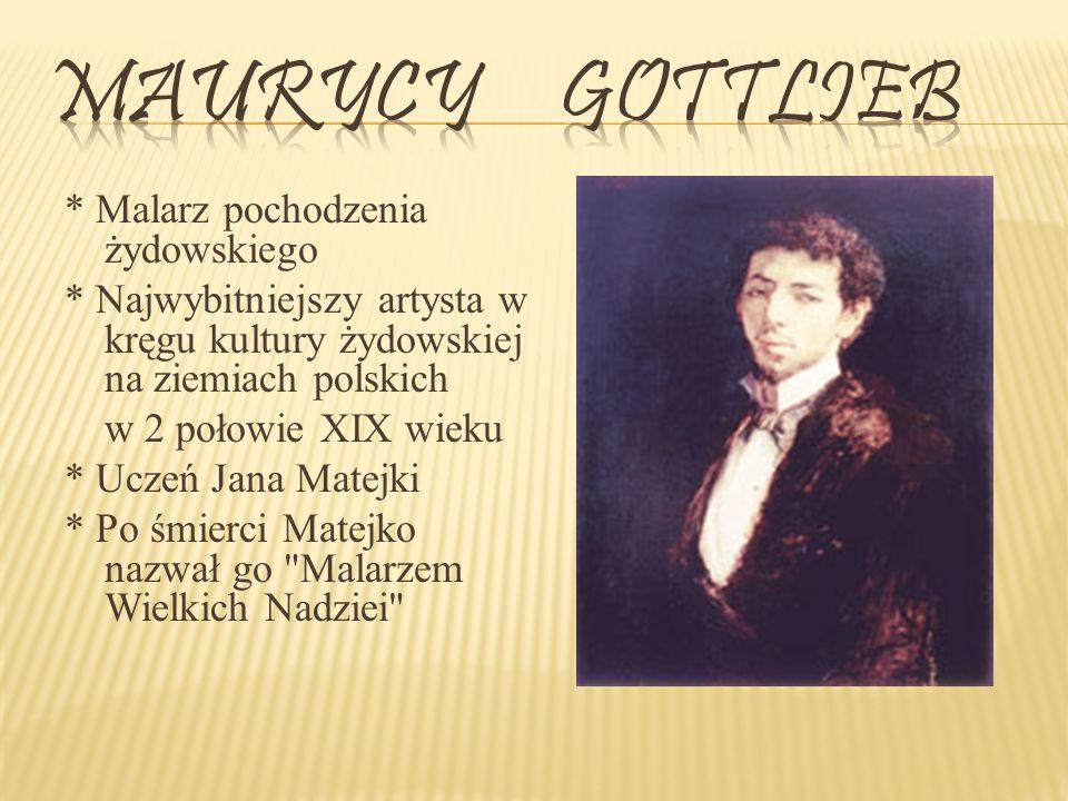* Malarz pochodzenia żydowskiego * Najwybitniejszy artysta w kręgu kultury żydowskiej na ziemiach polskich w 2 połowie XIX wieku * Uczeń Jana Matejki * Po śmierci Matejko nazwał go Malarzem Wielkich Nadziei