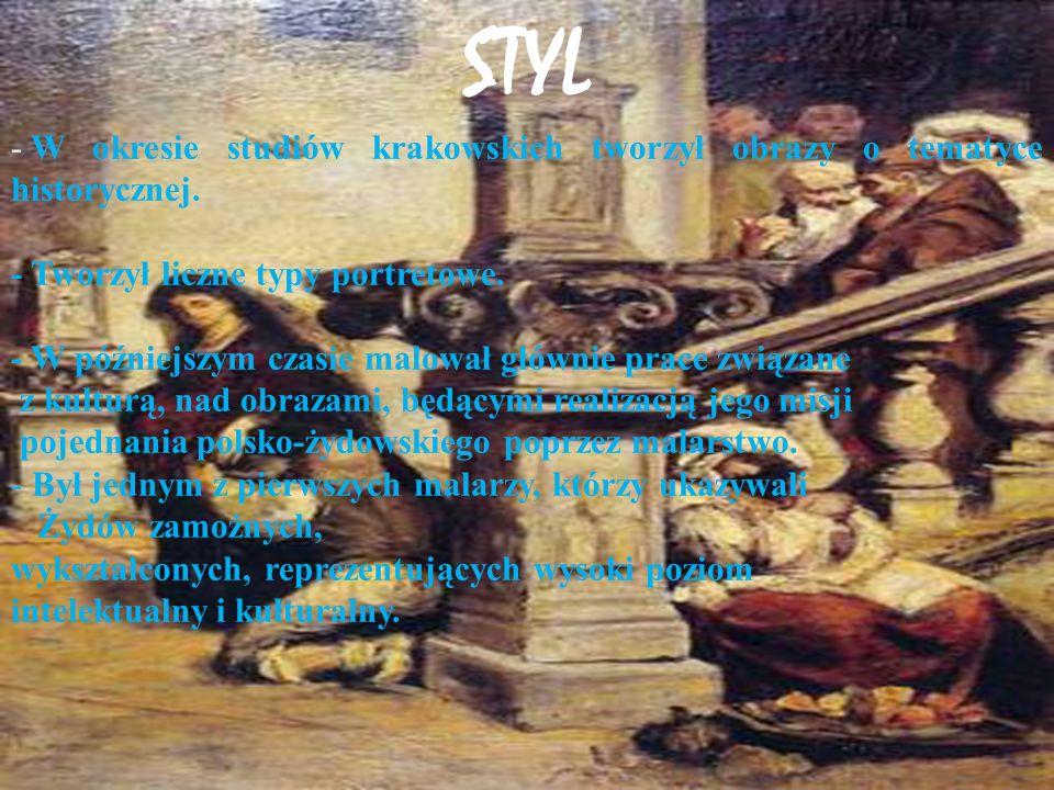 STYL - W okresie studiów krakowskich tworzył obrazy o tematyce historycznej.