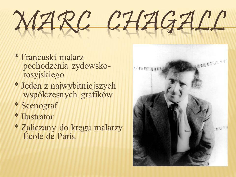 * Francuski malarz pochodzenia żydowsko- rosyjskiego * Jeden z najwybitniejszych współczesnych grafików * Scenograf * Ilustrator * Zaliczany do kręgu malarzy École de Paris.