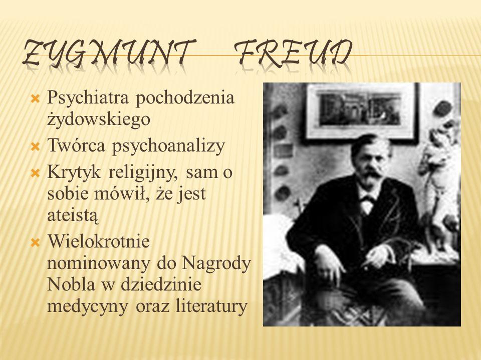 Psychiatra pochodzenia żydowskiego Twórca psychoanalizy Krytyk religijny, sam o sobie mówił, że jest ateistą Wielokrotnie nominowany do Nagrody Nobla w dziedzinie medycyny oraz literatury
