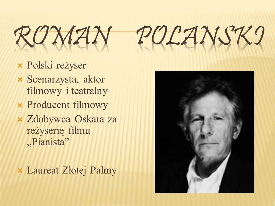 Polski reżyser Scenarzysta, aktor filmowy i teatralny Producent filmowy Zdobywca Oskara za reżyserię filmu Pianista Laureat Złotej Palmy
