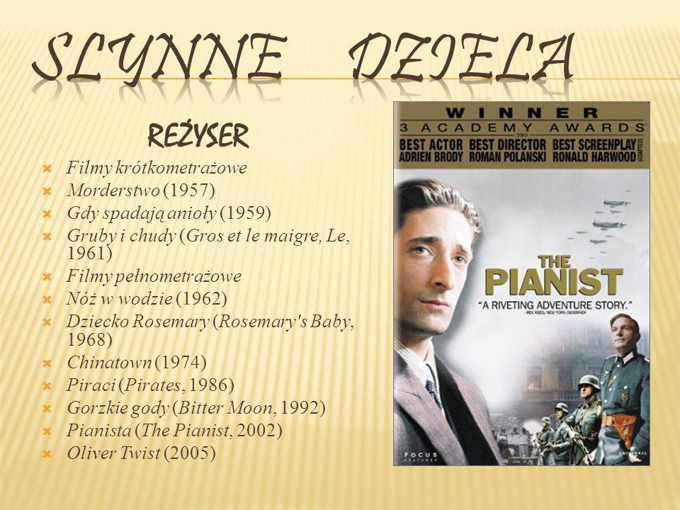 REŻYSER Filmy krótkometrażowe Morderstwo (1957) Gdy spadają anioły (1959) Gruby i chudy (Gros et le maigre, Le, 1961) Filmy pełnometrażowe Nóż w wodzie (1962) Dziecko Rosemary (Rosemary s Baby, 1968) Chinatown (1974) Piraci (Pirates, 1986) Gorzkie gody (Bitter Moon, 1992) Pianista (The Pianist, 2002) Oliver Twist (2005)