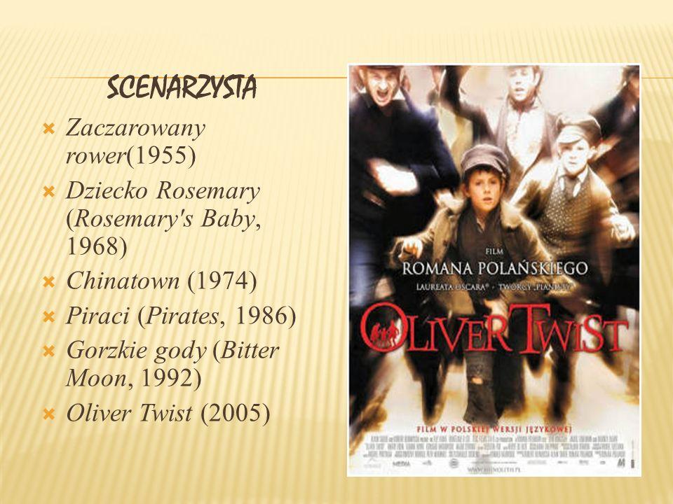 SCENARZYSTA Zaczarowany rower(1955) Dziecko Rosemary (Rosemary s Baby, 1968) Chinatown (1974) Piraci (Pirates, 1986) Gorzkie gody (Bitter Moon, 1992) Oliver Twist (2005)