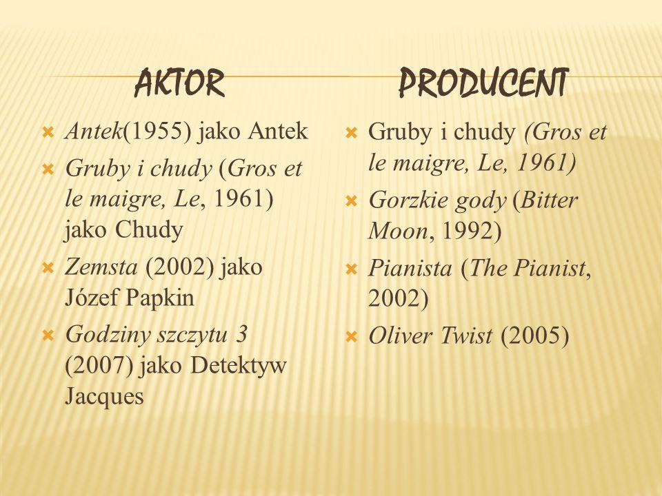 AKTOR Antek(1955) jako Antek Gruby i chudy (Gros et le maigre, Le, 1961) jako Chudy Zemsta (2002) jako Józef Papkin Godziny szczytu 3 (2007) jako Detektyw Jacques PRODUCENT Gruby i chudy (Gros et le maigre, Le, 1961) Gorzkie gody (Bitter Moon, 1992) Pianista (The Pianist, 2002) Oliver Twist (2005)