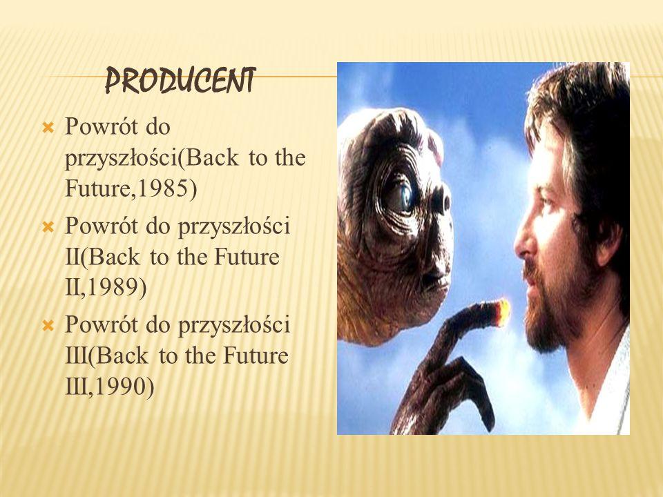 PRODUCENT Powrót do przyszłości(Back to the Future,1985) Powrót do przyszłości II(Back to the Future II,1989) Powrót do przyszłości III(Back to the Future III,1990)
