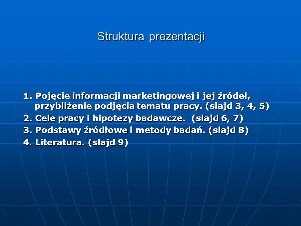 Struktura prezentacji 1. Pojęcie informacji marketingowej i jej źródeł, przybliżenie podjęcia tematu pracy. (slajd 3, 4, 5) 2. Cele pracy i hipotezy b