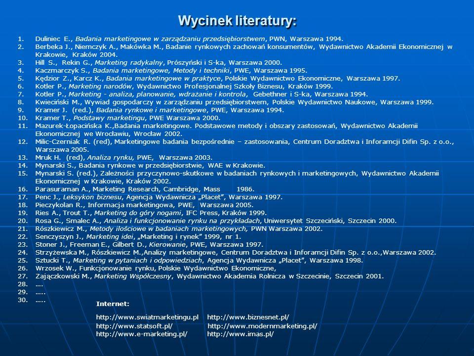 Wycinek literatury: 1.Duliniec E., Badania marketingowe w zarządzaniu przedsiębiorstwem, PWN, Warszawa 1994. 2.Berbeka J., Niemczyk A., Makówka M., Ba