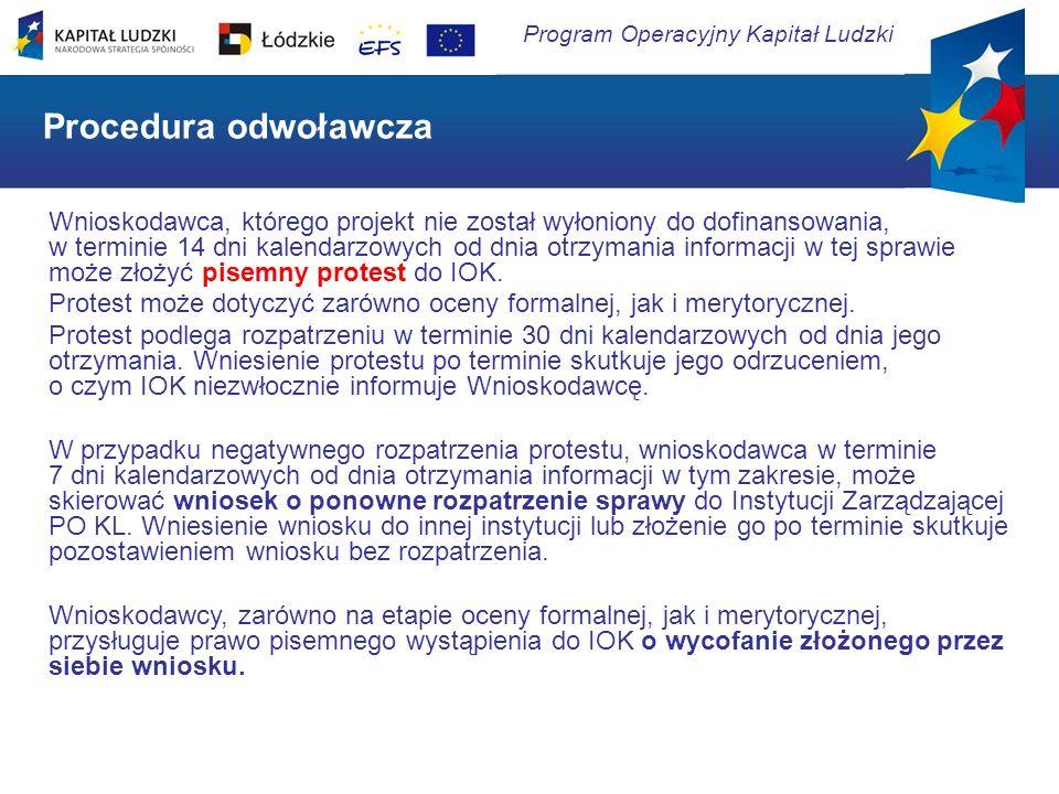 Program Operacyjny Kapitał Ludzki Procedura odwoławcza Wnioskodawca, którego projekt nie został wyłoniony do dofinansowania, w terminie 14 dni kalenda
