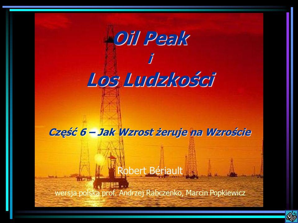 Oil Peak i Los Ludzkości Część 6 – Jak Wzrost żeruje na Wzroście Robert Bériault wersja polska prof. Andrzej Rabczenko, Marcin Popkiewicz