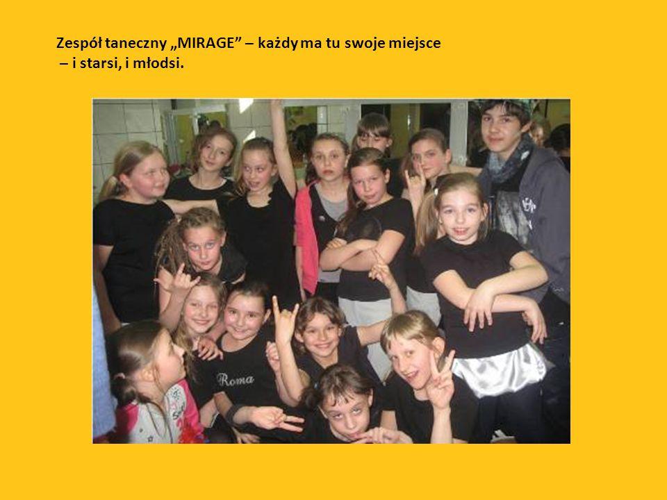 Zespół taneczny MIRAGE – każdy ma tu swoje miejsce – i starsi, i młodsi.