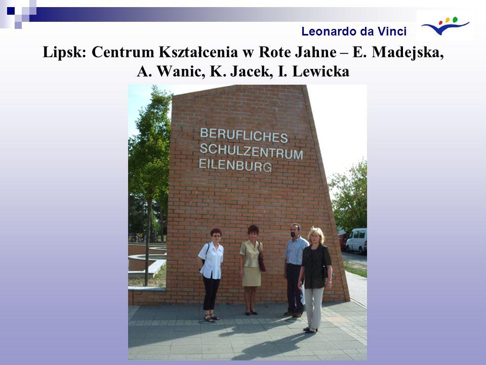 Lipsk: Centrum Kształcenia w Rote Jahne – E. Madejska, A. Wanic, K. Jacek, I. Lewicka Leonardo da Vinci