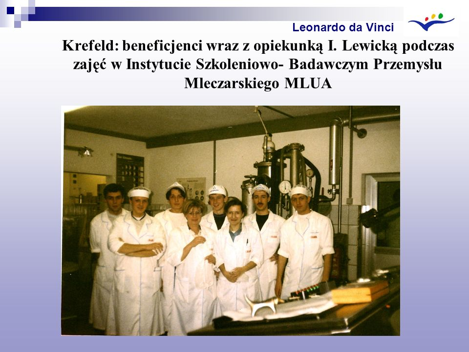 Krefeld: beneficjenci wraz z opiekunką I. Lewicką podczas zajęć w Instytucie Szkoleniowo- Badawczym Przemysłu Mleczarskiego MLUA Leonardo da Vinci