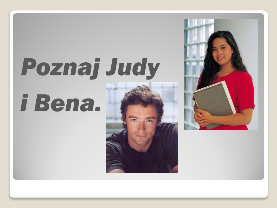 Poznaj Judy i Bena.