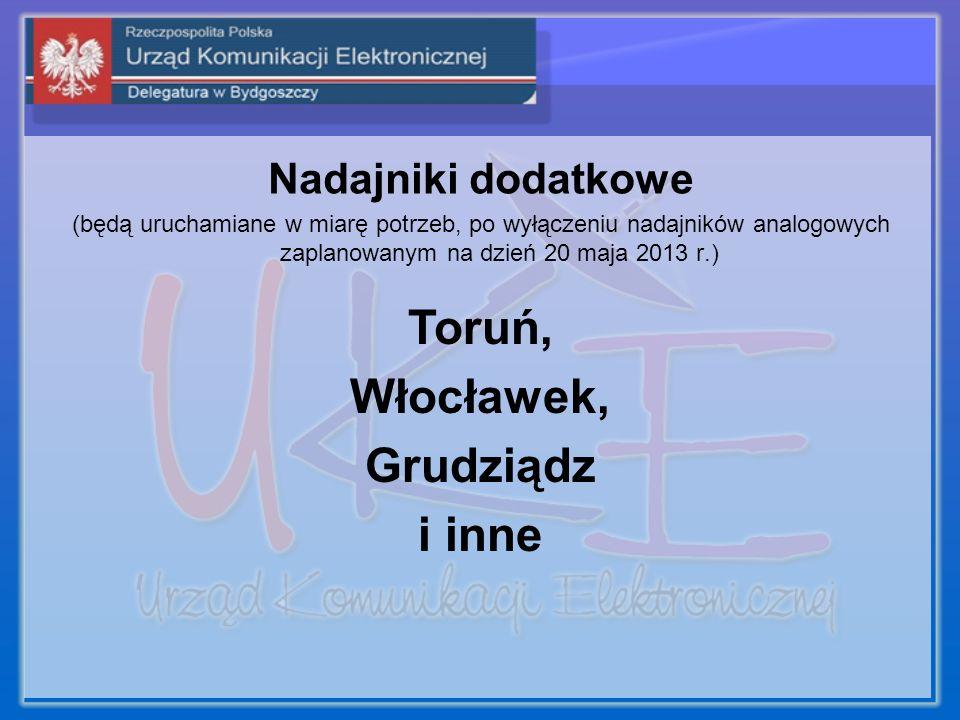 Nadajniki dodatkowe (będą uruchamiane w miarę potrzeb, po wyłączeniu nadajników analogowych zaplanowanym na dzień 20 maja 2013 r.) Toruń, Włocławek, Grudziądz i inne