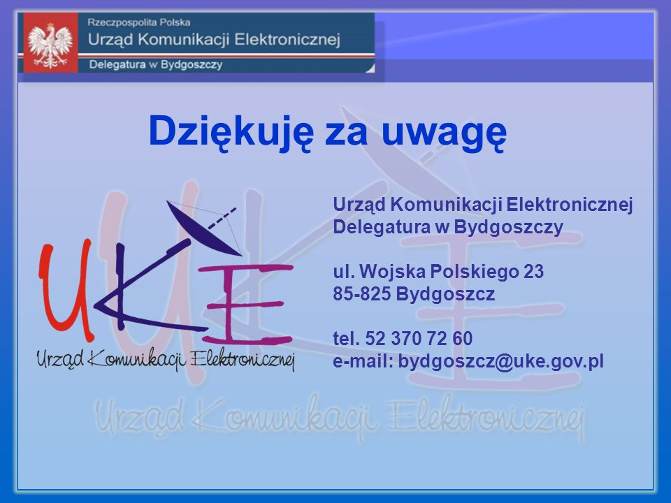 Dziękuję za uwagę Urząd Komunikacji Elektronicznej Delegatura w Bydgoszczy ul.