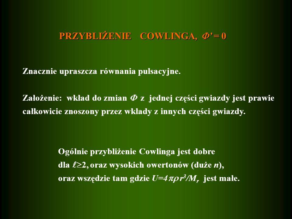 PRZYBLIŻENIE COWLINGA, = 0 Znacznie upraszcza równania pulsacyjne. Założenie: wkład do zmian z jednej części gwiazdy jest prawie całkowicie znoszony p